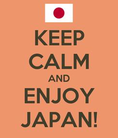 Poster: KEEP CALM AND ENJOY JAPAN!