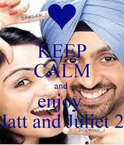 Poster: KEEP CALM and  enjoy  Jatt and Juliet 2