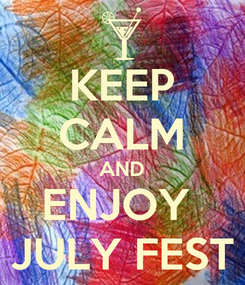 Poster: KEEP CALM AND ENJOY  JULY FEST