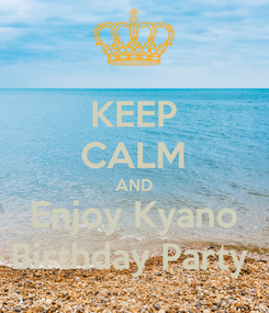 Poster: KEEP CALM AND Enjoy Kyano Birthday Party