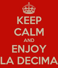 Poster: KEEP CALM AND ENJOY LA DECIMA