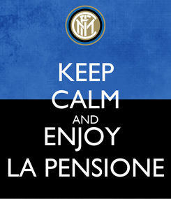 Poster: KEEP CALM AND ENJOY  LA PENSIONE