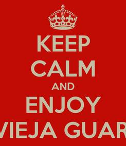 Poster: KEEP CALM AND ENJOY LA VIEJA GUARDIA