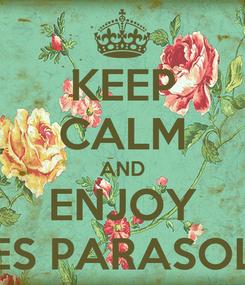 Poster: KEEP CALM AND ENJOY LES PARASOLS