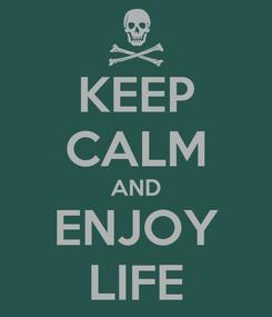 Poster: KEEP CALM AND ENJOY LIFE