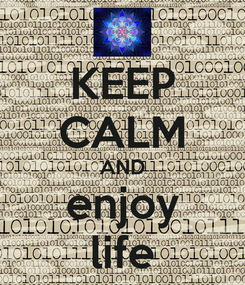 Poster: KEEP CALM AND enjoy life
