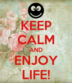Poster: KEEP CALM AND ENJOY LIFE!