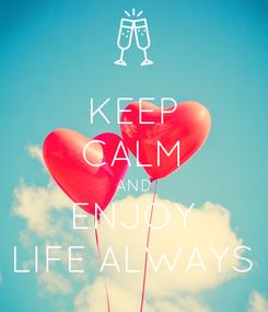 Poster: KEEP CALM AND ENJOY LIFE ALWAYS
