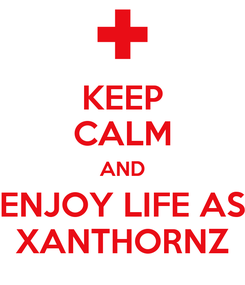 Poster: KEEP CALM AND ENJOY LIFE AS XANTHORNZ