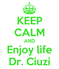Poster: KEEP CALM AND Enjoy life Dr. Ciuzi
