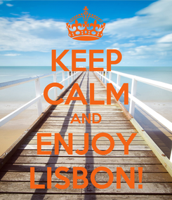 Poster: KEEP CALM AND ENJOY LISBON!