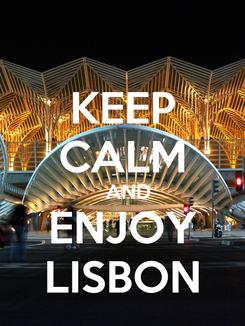 Poster: KEEP CALM    AND  ENJOY LISBON