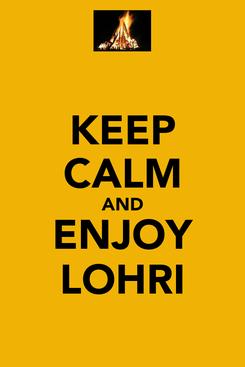 Poster: KEEP CALM AND ENJOY LOHRI