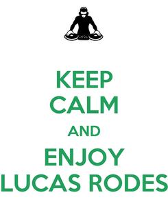 Poster: KEEP CALM AND ENJOY LUCAS RODES