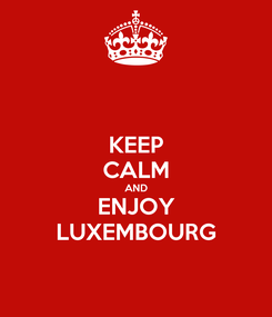 Poster: KEEP CALM AND ENJOY LUXEMBOURG