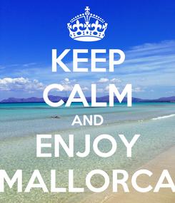 Poster: KEEP CALM AND ENJOY MALLORCA