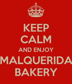 Poster: KEEP CALM AND ENJOY MALQUERIDA BAKERY