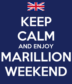 Poster: KEEP CALM AND ENJOY MARILLION WEEKEND