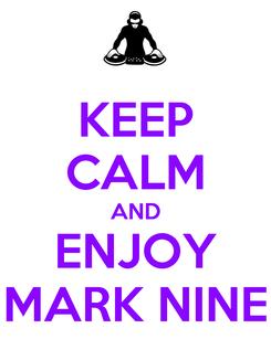 Poster: KEEP CALM AND ENJOY MARK NINE