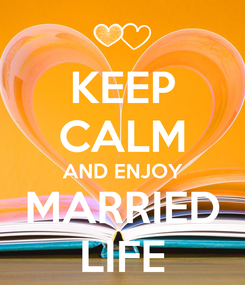 Poster: KEEP CALM AND ENJOY MARRIED LIFE