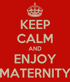 Poster: KEEP CALM AND ENJOY MATERNITY