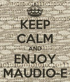 Poster: KEEP CALM AND ENJOY MAUDIO-E