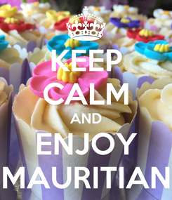 Poster: KEEP CALM AND ENJOY MAURITIAN