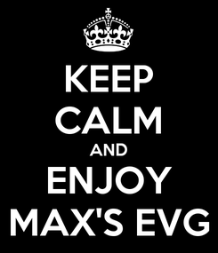 Poster: KEEP CALM AND ENJOY MAX'S EVG