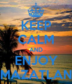 Poster: KEEP CALM AND ENJOY MAZATLAN