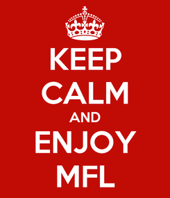 Poster: KEEP CALM AND ENJOY MFL
