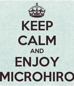 Poster: KEEP CALM AND ENJOY MICROHIRO