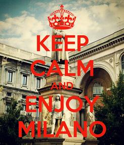 Poster: KEEP CALM AND ENJOY MILANO