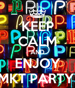 Poster: KEEP CALM AND ENJOY MKT PARTY!