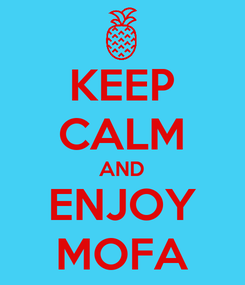 Poster: KEEP CALM AND ENJOY MOFA