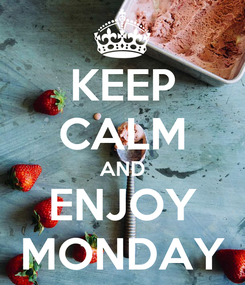 Poster: KEEP CALM AND ENJOY MONDAY