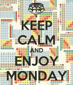 Poster: KEEP CALM AND ENJOY MONDAY