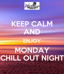 Poster: KEEP CALM AND ENJOY MONDAY CHILL OUT NIGHT