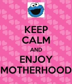 Poster: KEEP CALM AND ENJOY MOTHERHOOD