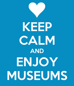 Poster: KEEP CALM AND ENJOY MUSEUMS