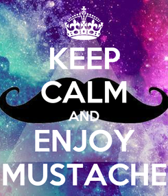 Poster: KEEP CALM AND ENJOY MUSTACHE