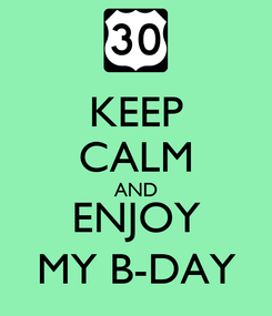 Poster: KEEP CALM AND ENJOY MY B-DAY