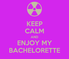 Poster: KEEP CALM AND ENJOY MY BACHELORETTE