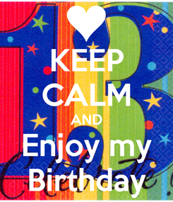 Poster: KEEP CALM AND Enjoy my Birthday