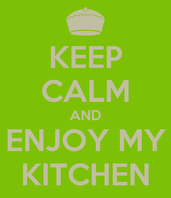 Poster: KEEP CALM AND ENJOY MY KITCHEN
