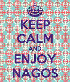 Poster: KEEP CALM AND ENJOY NAGOS