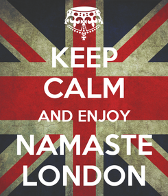Poster: KEEP CALM AND ENJOY NAMASTE LONDON