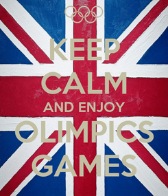 Poster: KEEP CALM AND ENJOY OLIMPICS GAMES