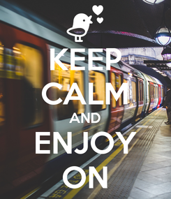 Poster: KEEP CALM AND ENJOY ON