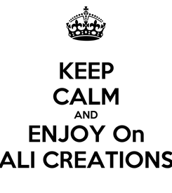 Poster: KEEP CALM AND ENJOY On ALI CREATIONS