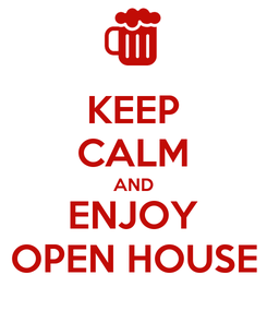 Poster: KEEP CALM AND ENJOY OPEN HOUSE